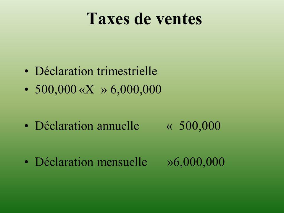 Taxes de ventes Déclaration trimestrielle 500,000 «X » 6,000,000