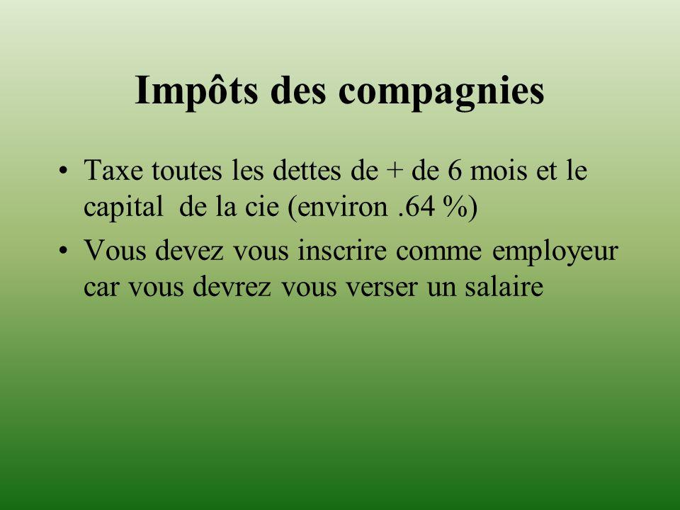 Impôts des compagnies Taxe toutes les dettes de + de 6 mois et le capital de la cie (environ .64 %)