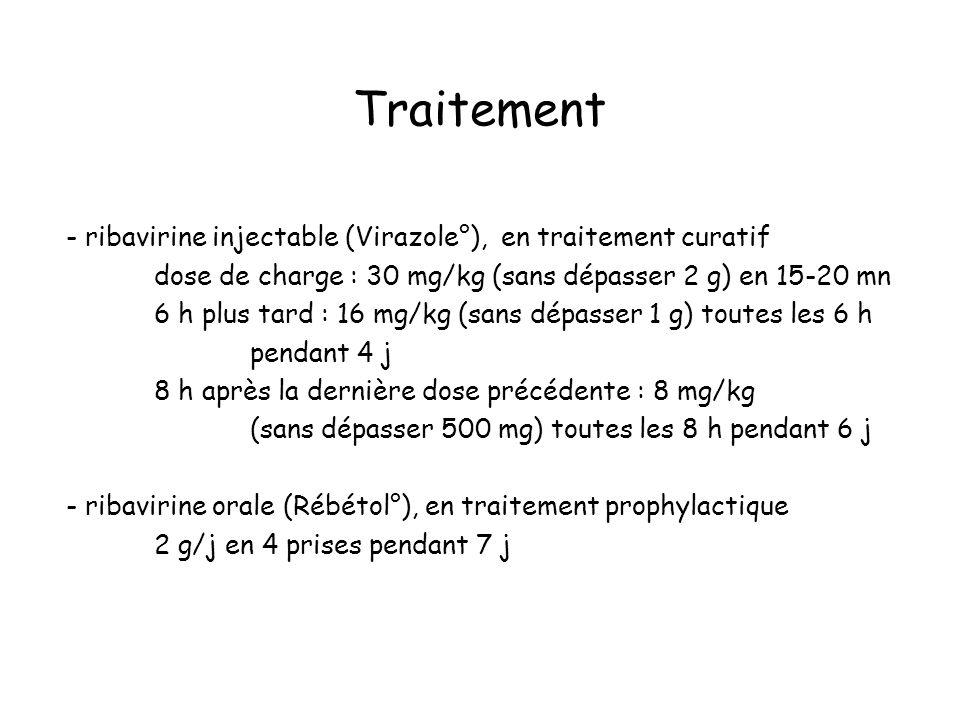 Traitement - ribavirine injectable (Virazole°), en traitement curatif