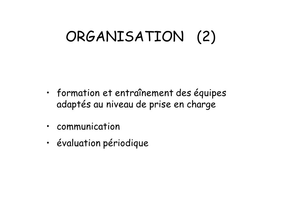 ORGANISATION (2) formation et entraînement des équipes adaptés au niveau de prise en charge. communication.