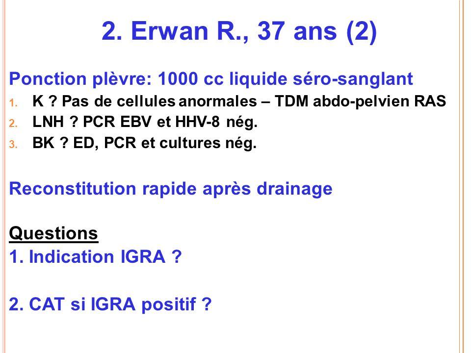 2. Erwan R., 37 ans (2) Ponction plèvre: 1000 cc liquide séro-sanglant