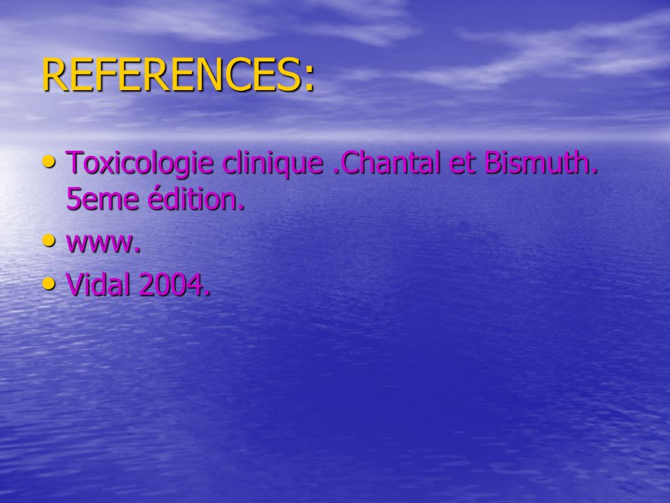 REFERENCES: Toxicologie clinique .Chantal et Bismuth. 5eme édition.