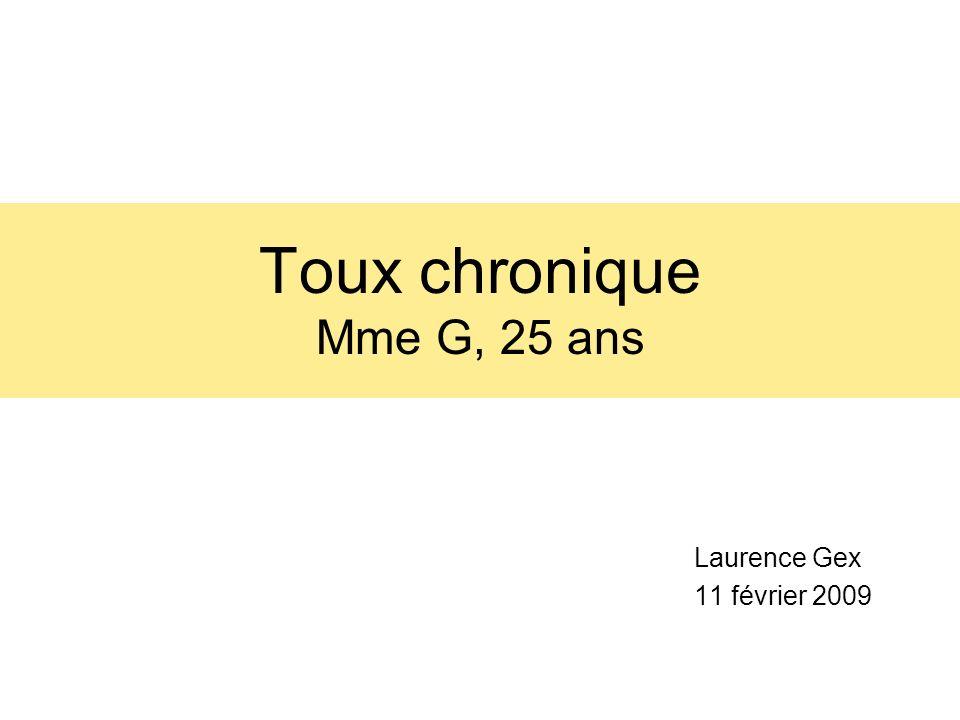 Toux chronique Mme G, 25 ans