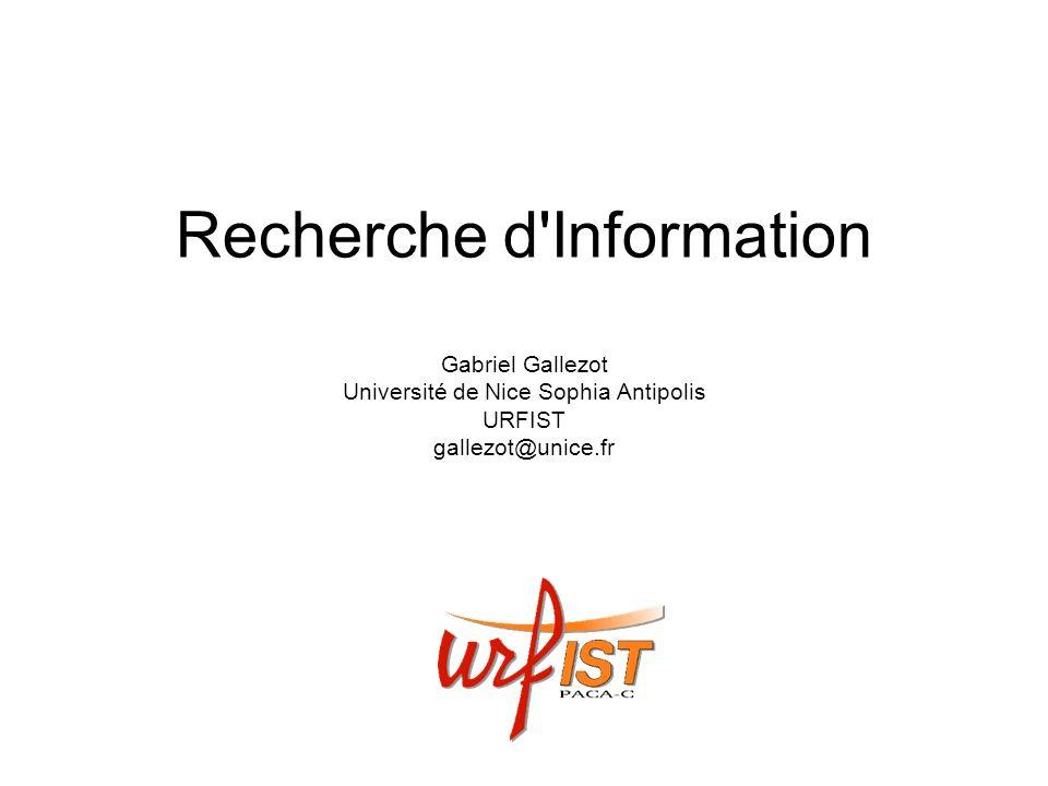 Recherche d Information Gabriel Gallezot Université de Nice Sophia Antipolis URFIST gallezot@unice.fr
