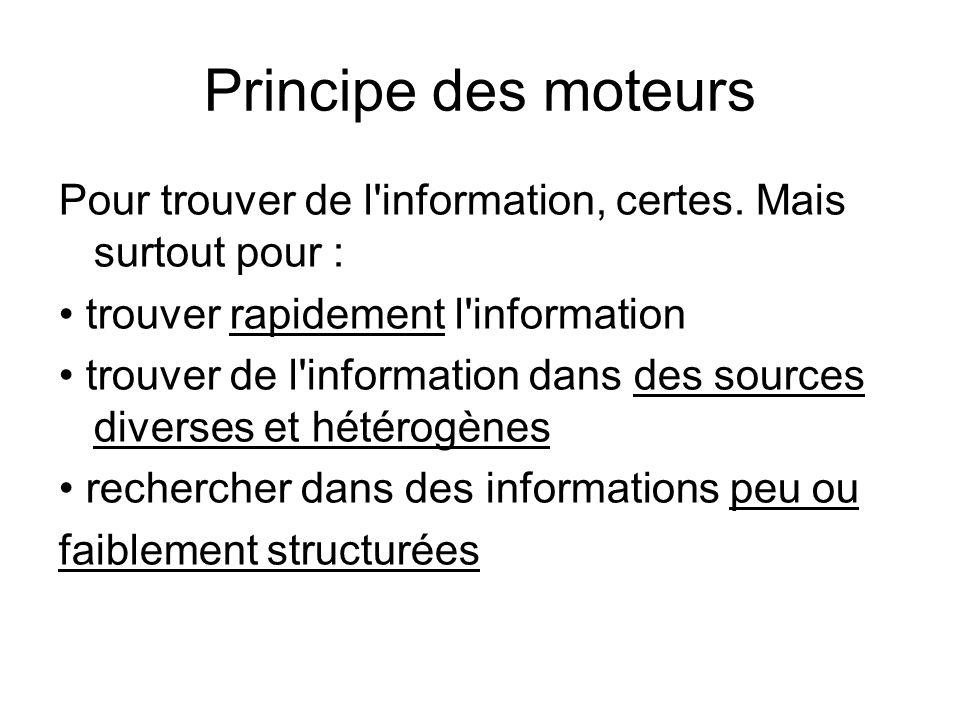 Principe des moteurs Pour trouver de l information, certes. Mais surtout pour : • trouver rapidement l information.