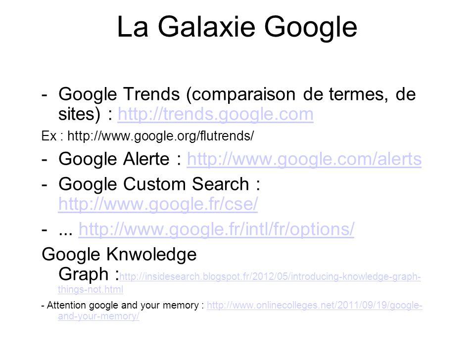 La Galaxie Google Google Trends (comparaison de termes, de sites) : http://trends.google.com. Ex : http://www.google.org/flutrends/