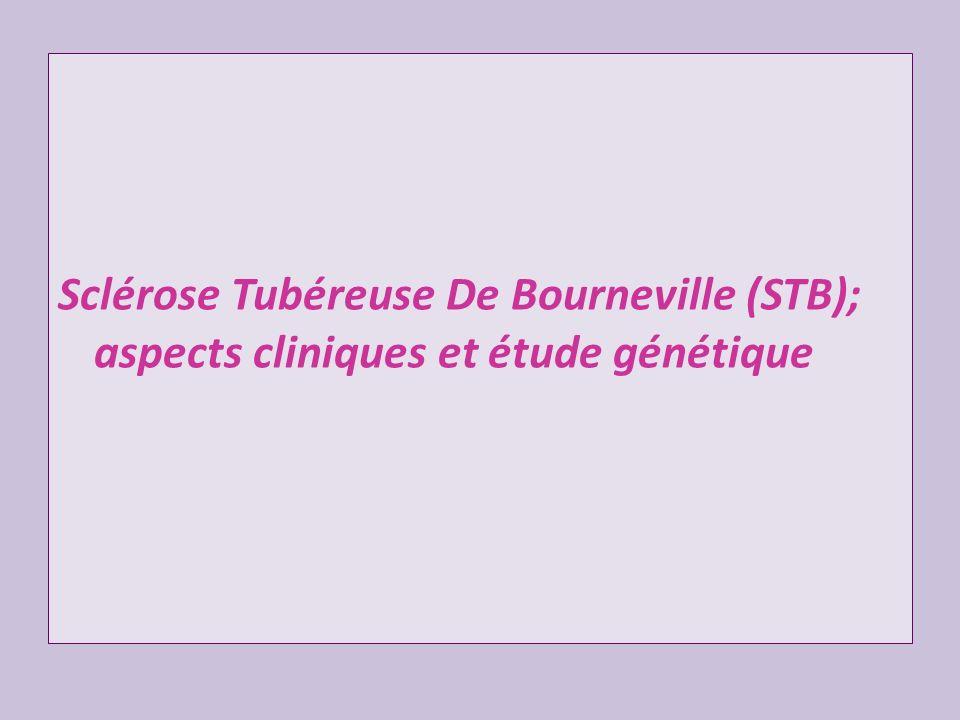 Sclérose Tubéreuse De Bourneville (STB); aspects cliniques et étude génétique