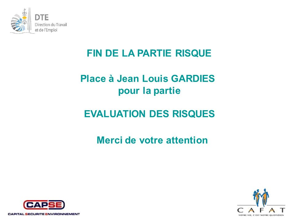 Place à Jean Louis GARDIES pour la partie EVALUATION DES RISQUES