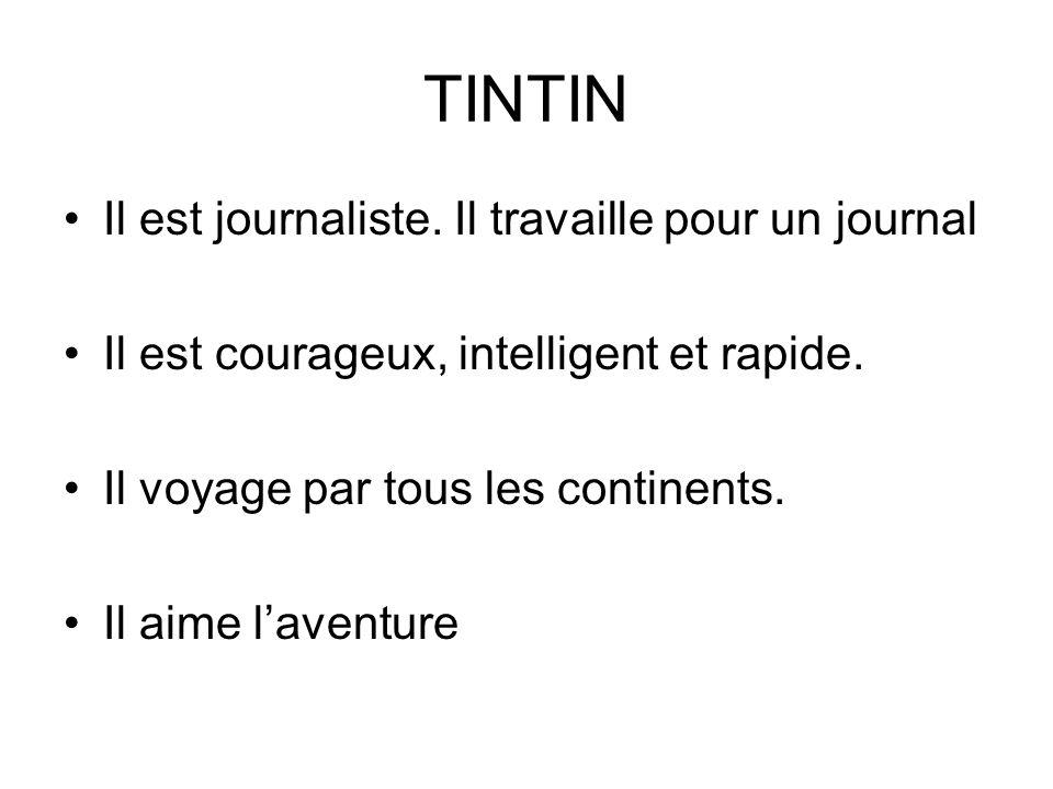 TINTIN Il est journaliste. Il travaille pour un journal