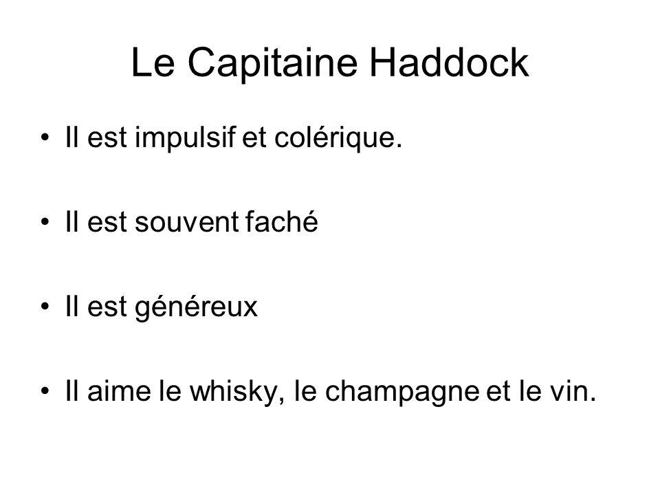 Le Capitaine Haddock Il est impulsif et colérique.