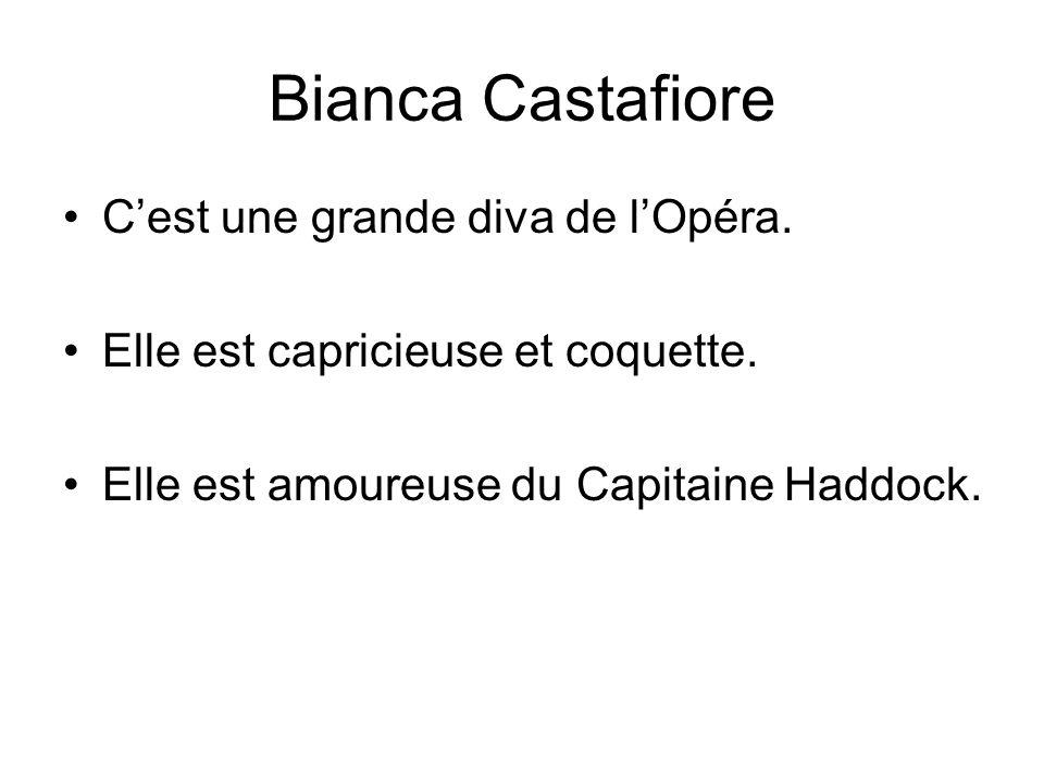 Bianca Castafiore C'est une grande diva de l'Opéra.