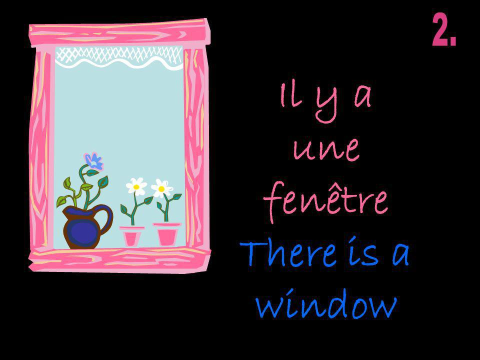 Il y a une fenêtre There is a window