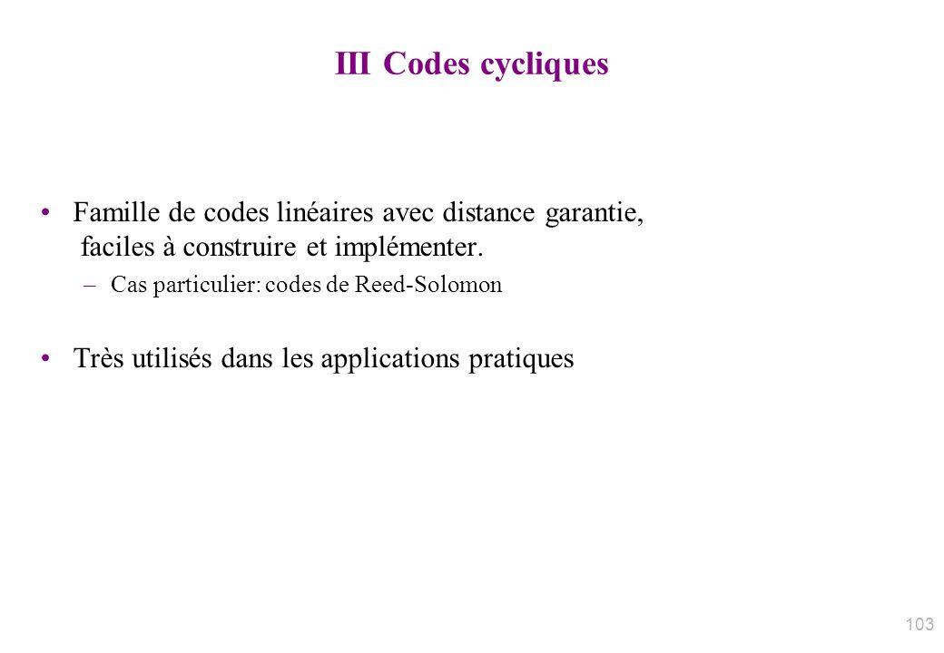 III Codes cycliques Famille de codes linéaires avec distance garantie, faciles à construire et implémenter.