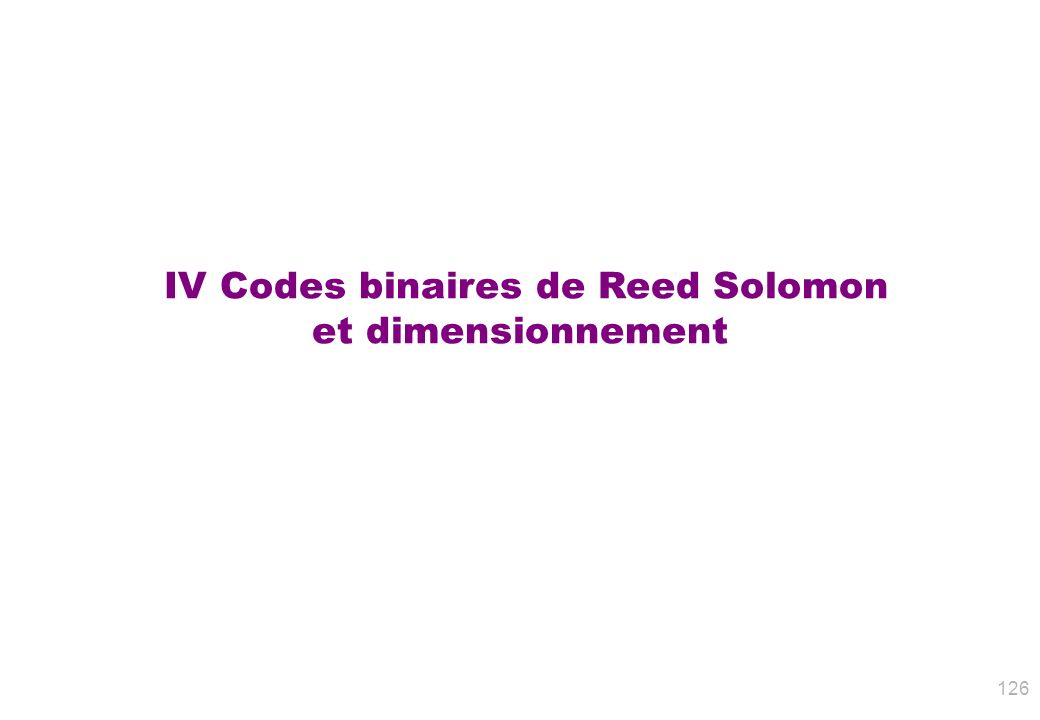 IV Codes binaires de Reed Solomon et dimensionnement