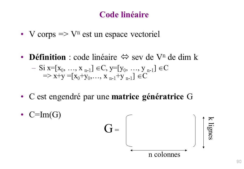 G = Code linéaire V corps => Vn est un espace vectoriel