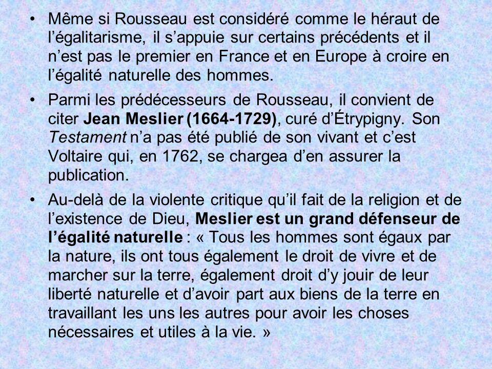 Même si Rousseau est considéré comme le héraut de l'égalitarisme, il s'appuie sur certains précédents et il n'est pas le premier en France et en Europe à croire en l'égalité naturelle des hommes.