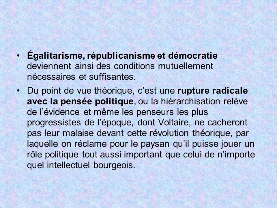 Égalitarisme, républicanisme et démocratie deviennent ainsi des conditions mutuellement nécessaires et suffisantes.