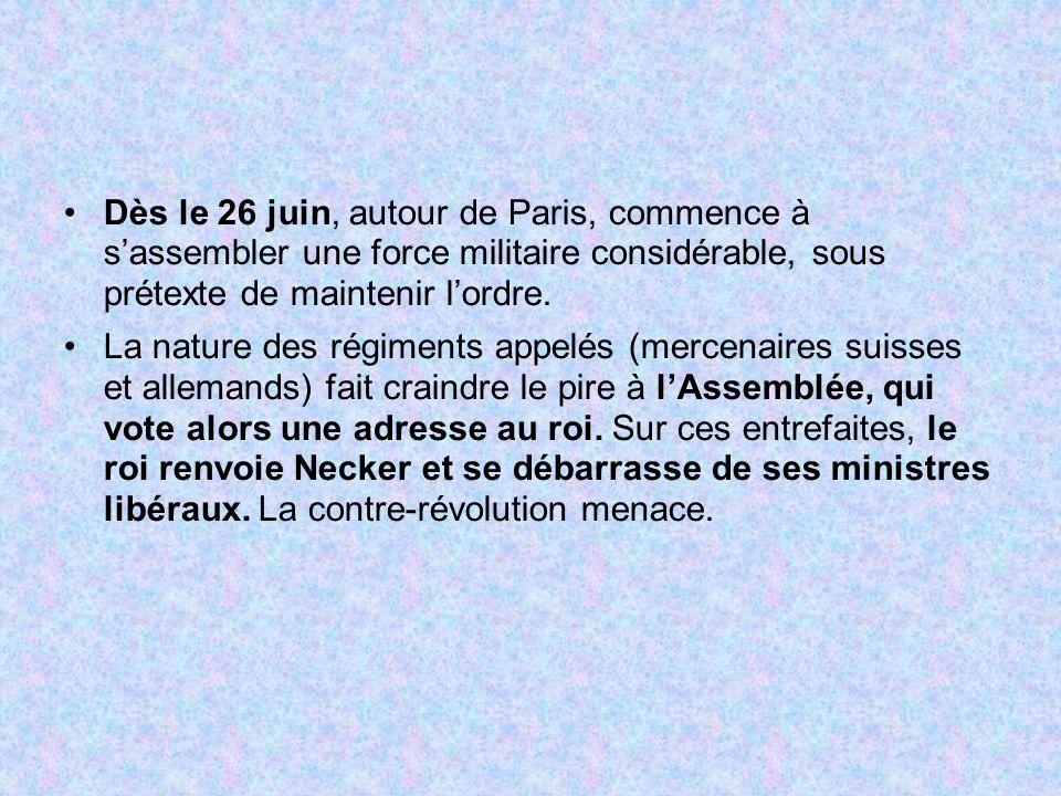 Dès le 26 juin, autour de Paris, commence à s'assembler une force militaire considérable, sous prétexte de maintenir l'ordre.