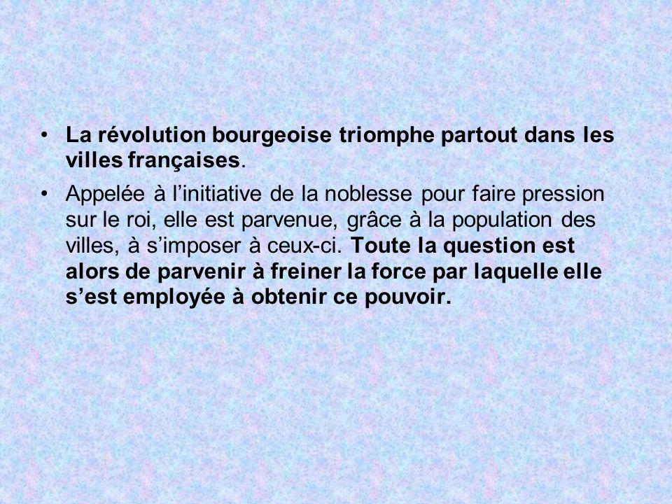 La révolution bourgeoise triomphe partout dans les villes françaises.