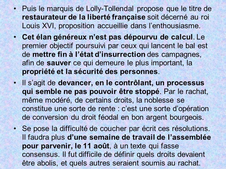 Puis le marquis de Lolly-Tollendal propose que le titre de restaurateur de la liberté française soit décerné au roi Louis XVI, proposition accueillie dans l'enthousiasme.