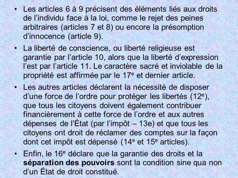 Les articles 6 à 9 précisent des éléments liés aux droits de l'individu face à la loi, comme le rejet des peines arbitraires (articles 7 et 8) ou encore la présomption d'innocence (article 9).