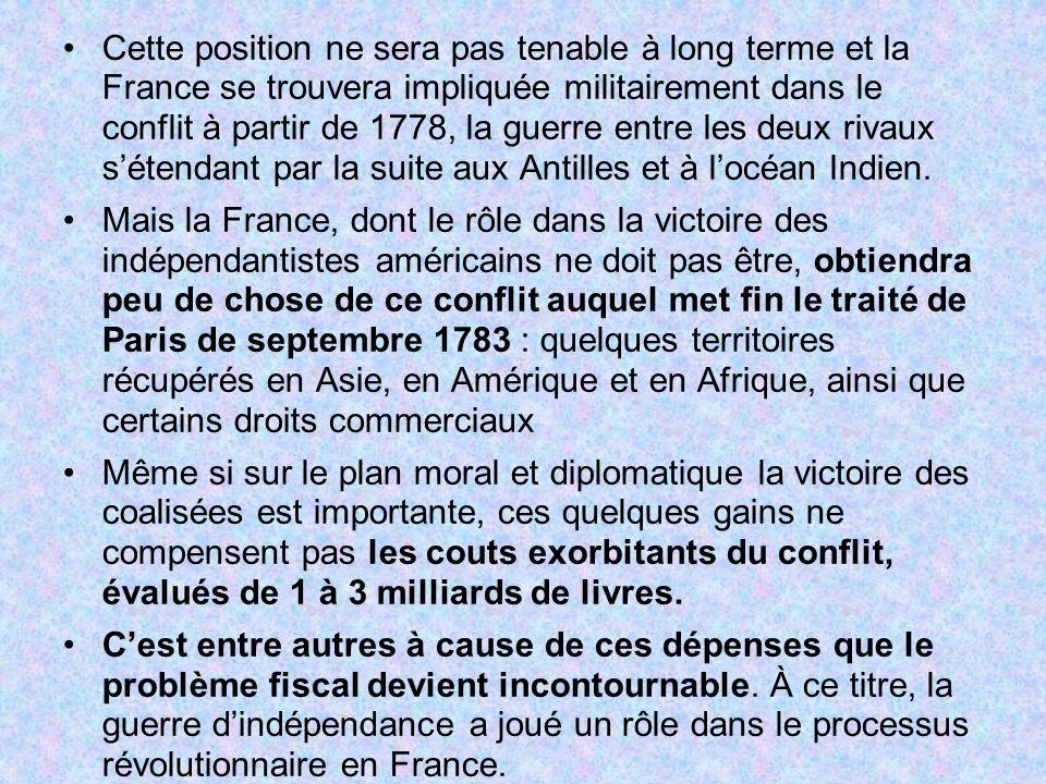 Cette position ne sera pas tenable à long terme et la France se trouvera impliquée militairement dans le conflit à partir de 1778, la guerre entre les deux rivaux s'étendant par la suite aux Antilles et à l'océan Indien.