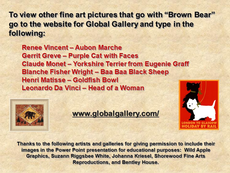 To view other fine art pictures that go with Brown Bear go to the website for Global Gallery and type in the following: