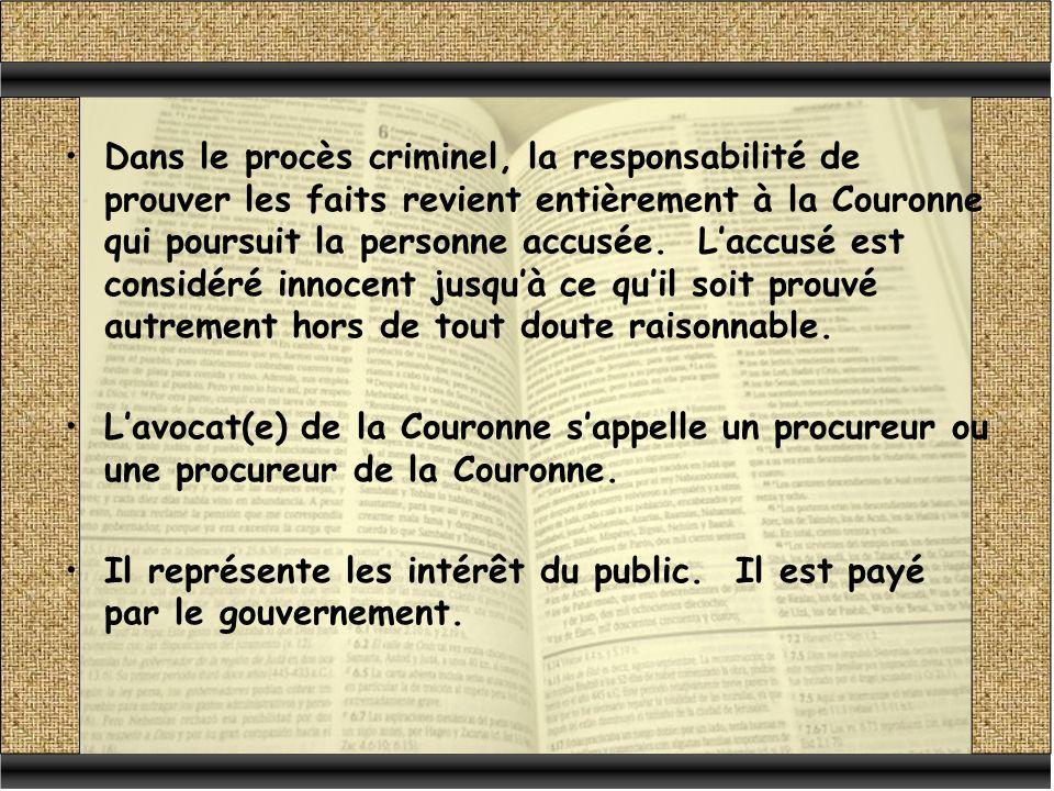 Dans le procès criminel, la responsabilité de prouver les faits revient entièrement à la Couronne qui poursuit la personne accusée. L'accusé est considéré innocent jusqu'à ce qu'il soit prouvé autrement hors de tout doute raisonnable.