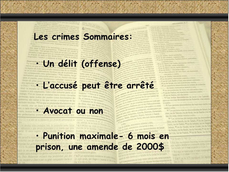 Les crimes Sommaires: Un délit (offense) L'accusé peut être arrêté.