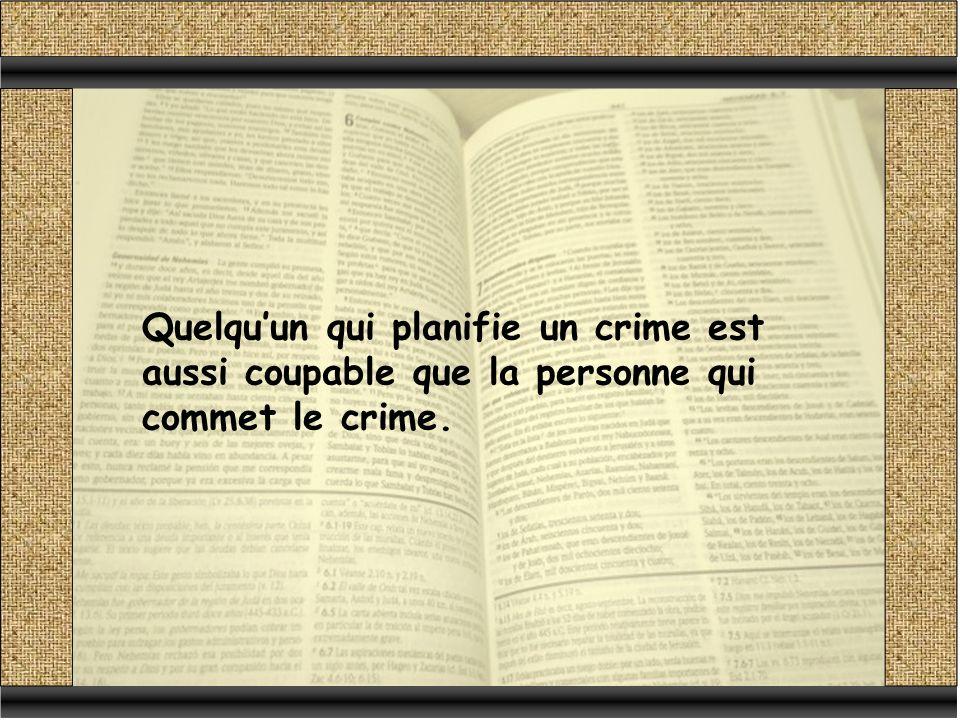 Quelqu'un qui planifie un crime est aussi coupable que la personne qui commet le crime.