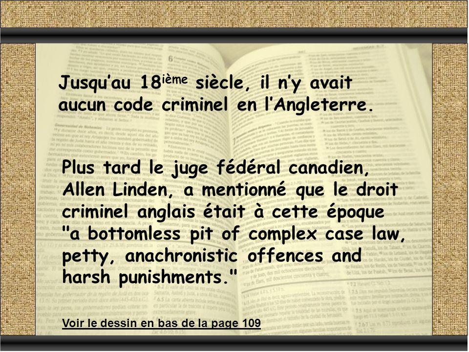 Jusqu'au 18ième siècle, il n'y avait aucun code criminel en l'Angleterre.