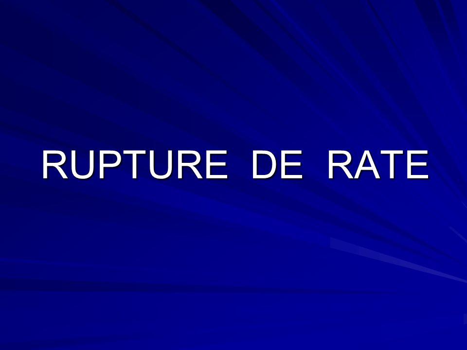 RUPTURE DE RATE