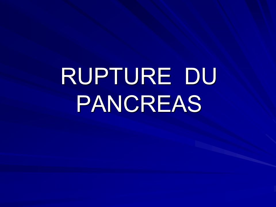 RUPTURE DU PANCREAS