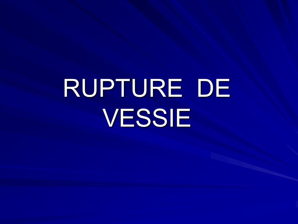 RUPTURE DE VESSIE