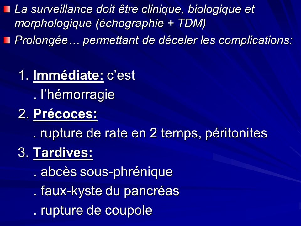 . rupture de rate en 2 temps, péritonites 3. Tardives: