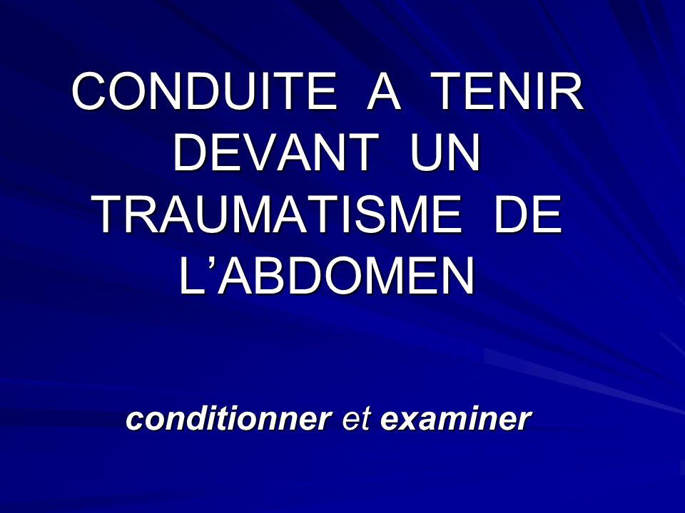 CONDUITE A TENIR DEVANT UN TRAUMATISME DE L'ABDOMEN conditionner et examiner