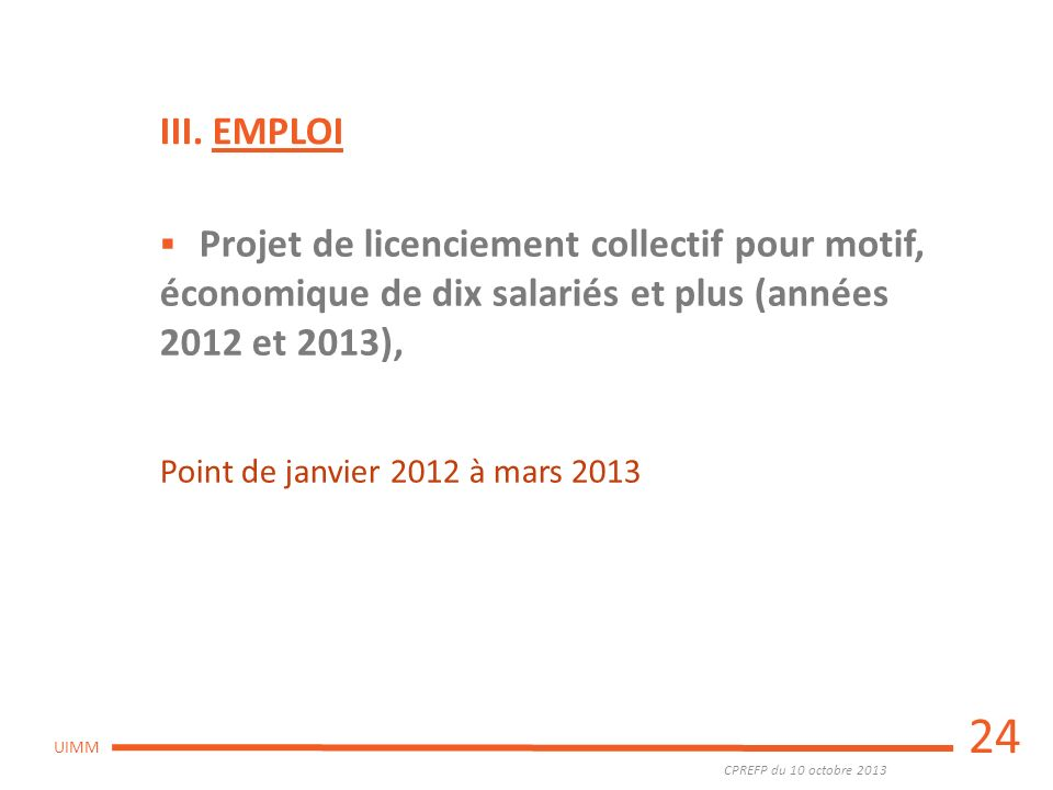 III. EMPLOI Projet de licenciement collectif pour motif, économique de dix salariés et plus (années 2012 et 2013),