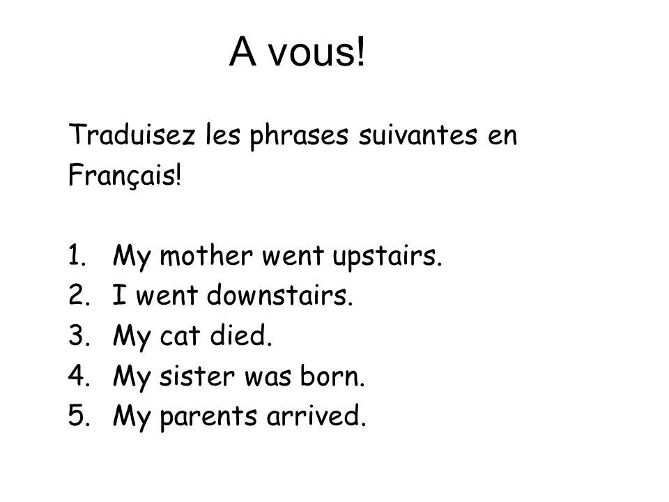 A vous! Traduisez les phrases suivantes en Français!