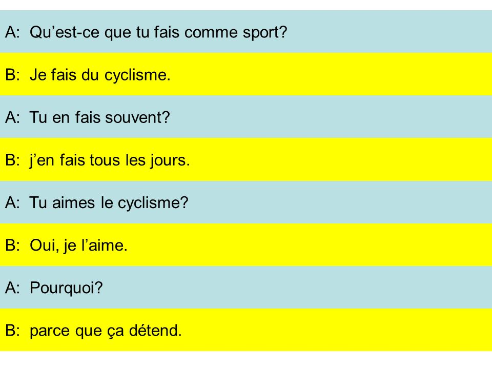 A: Qu'est-ce que tu fais comme sport