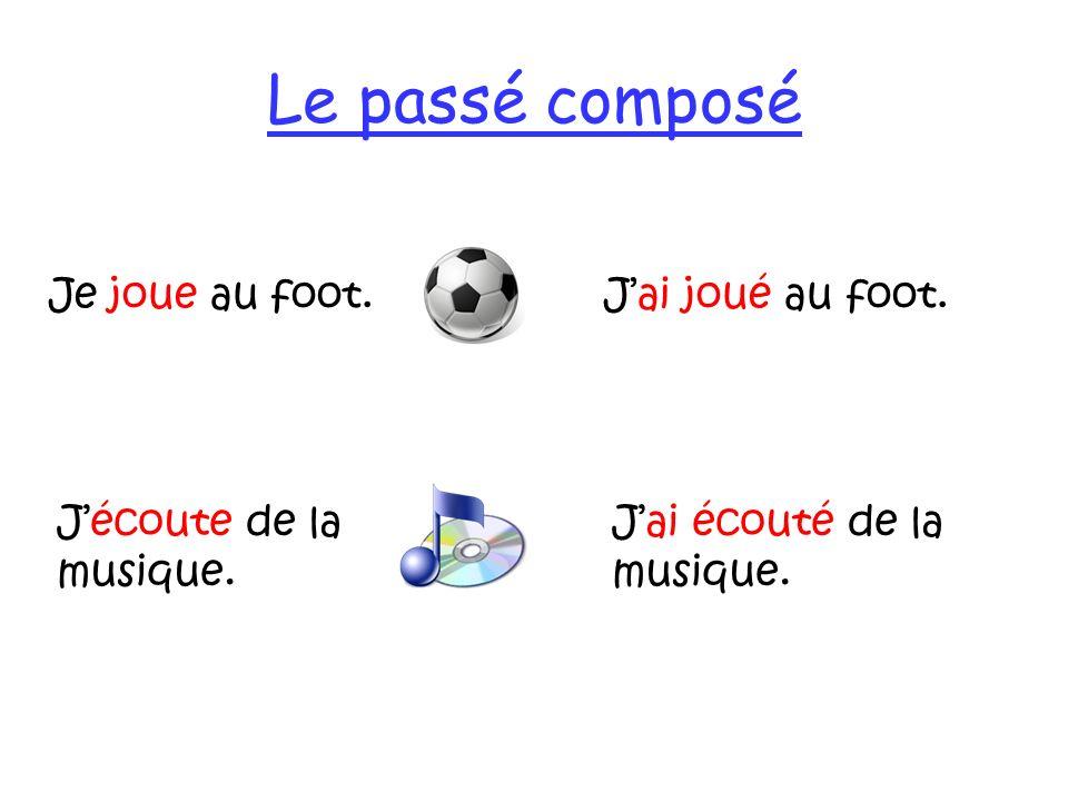 Le passé composé Je joue au foot. J'ai joué au foot.