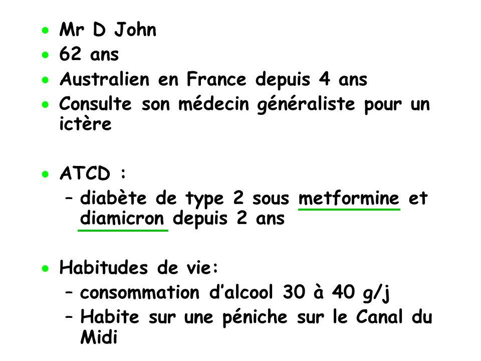 Mr D John 62 ans. Australien en France depuis 4 ans. Consulte son médecin généraliste pour un ictère.