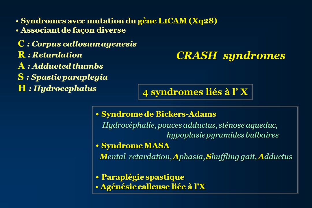 CRASH syndromes C : Corpus callosum agenesis R : Retardation