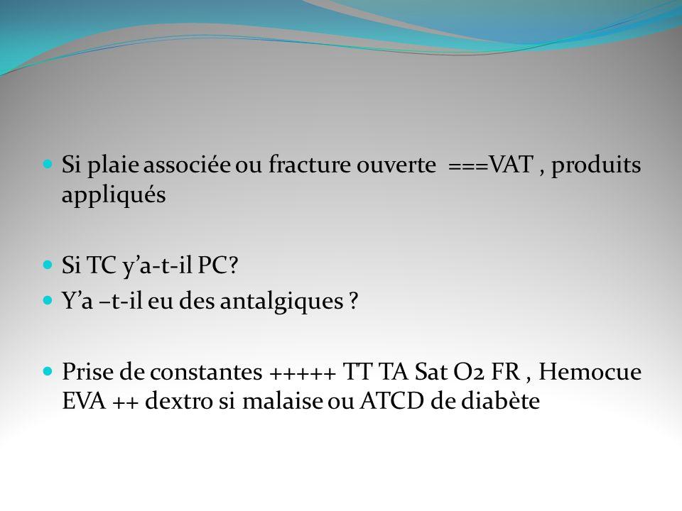 Si plaie associée ou fracture ouverte ===VAT , produits appliqués