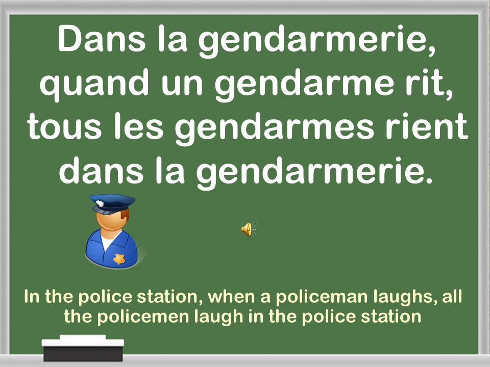Dans la gendarmerie, quand un gendarme rit, tous les gendarmes rient dans la gendarmerie.
