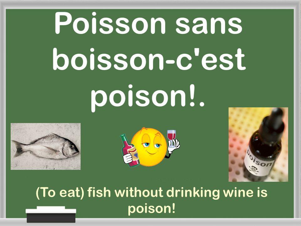 Poisson sans boisson-c est poison!.