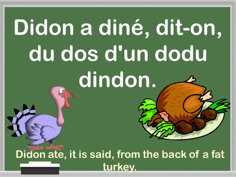 Didon a diné, dit-on, du dos d un dodu dindon.