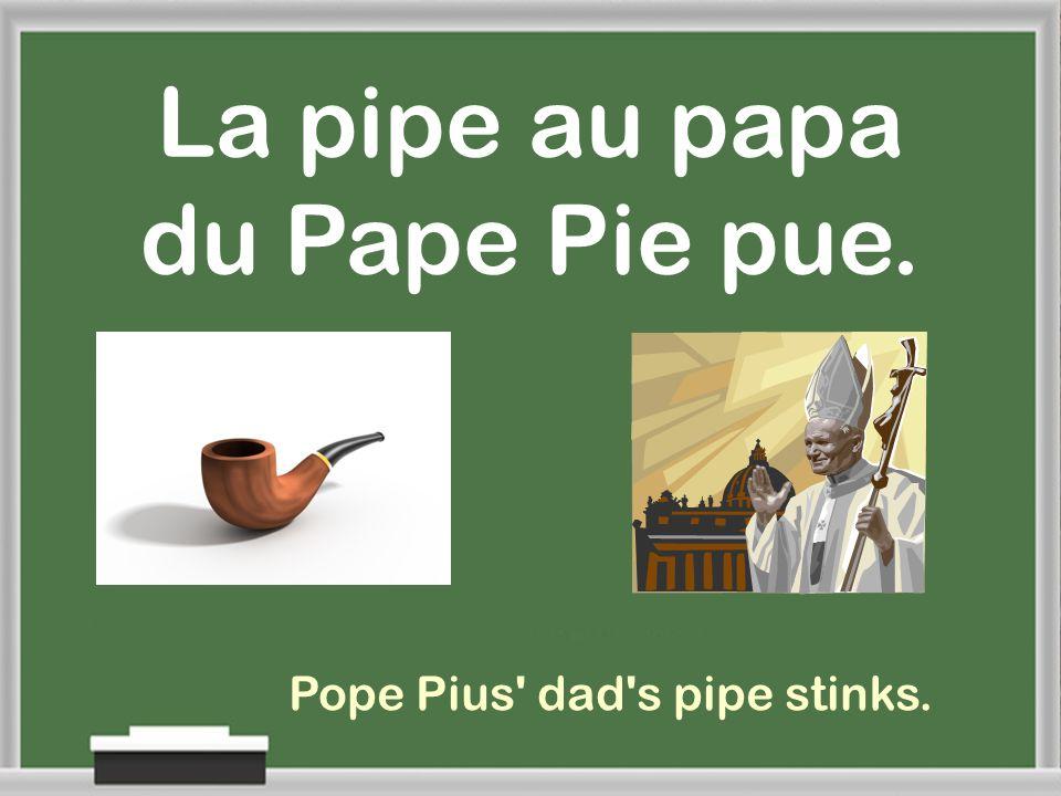 La pipe au papa du Pape Pie pue.