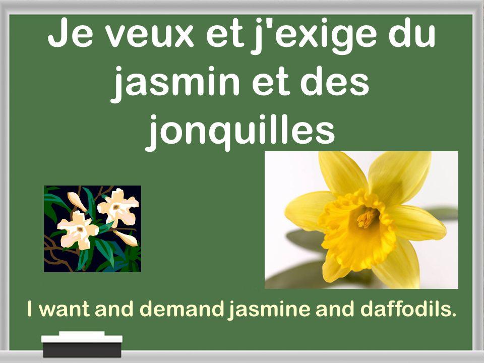 Je veux et j exige du jasmin et des jonquilles