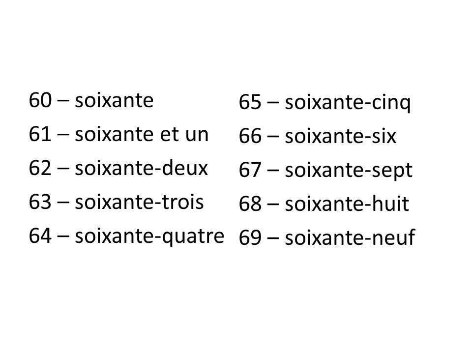 60 – soixante 61 – soixante et un 62 – soixante-deux 63 – soixante-trois 64 – soixante-quatre
