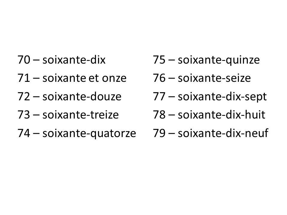 70 – soixante-dix 71 – soixante et onze 72 – soixante-douze 73 – soixante-treize 74 – soixante-quatorze